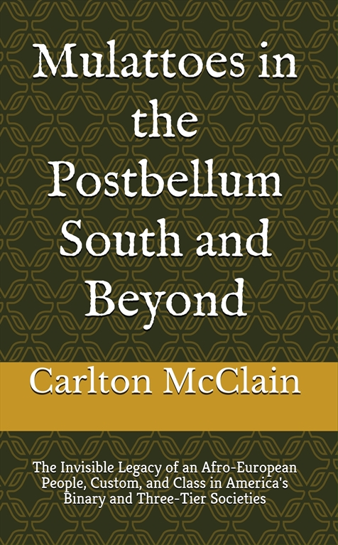 8bfdb7363fb Carlton Dubois McClain (BA '14) Arts & Sciences Mulattoes in the Postbellum  South and Beyond: The Invisible Legacy of an Afro-European People, ...